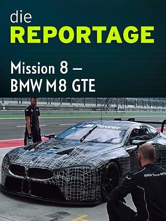 Die Reportage: Mission 8 - Der BMW M8 GTE