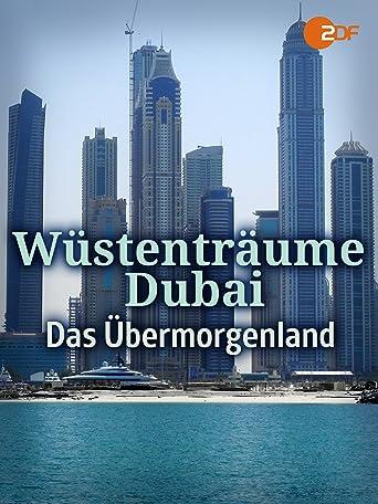 Wüstenträume: Dubai - Das Übermorgenland