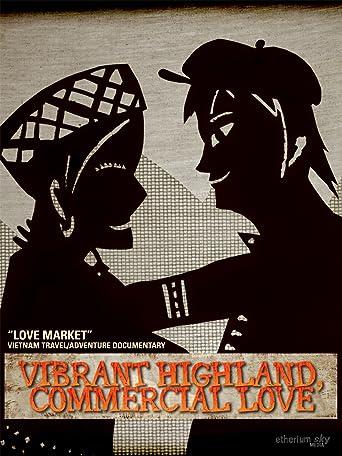 """Love Market (""""Vibrant Highland, Commercial Love"""" - Vietnam Reise / Abenteuer Dokumentation) (DEUTSCH) [OV]"""