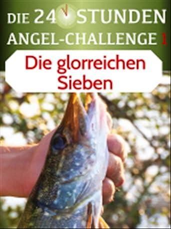 Die 24-Stunden-Angel-Challenge 1 - Die glorreichen Sieben