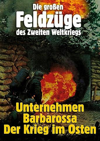 Die großen Feldzüge des Zweiten Weltkriegs - Unternehmen Barbarossa