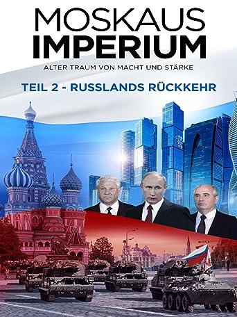 Moskaus Imperium - Teil 2 - Russlands Rückkehr