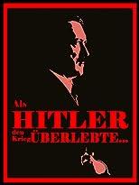 Als Hitler den Krieg überlebte