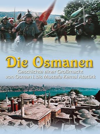 Die Osmanen - Geschichte einer Großmacht von Osman I. bis Mustafa Kemal Atatürk