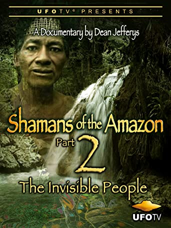 Shamans of The Amazon Part 2 - The Invisible People [OV]
