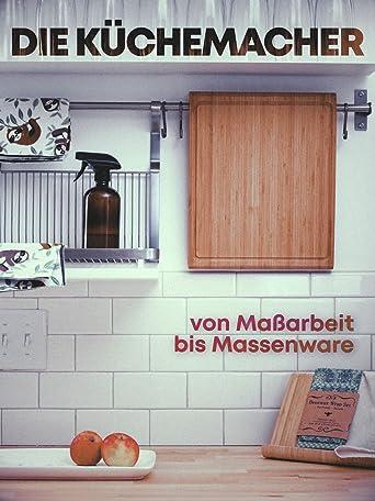Die Küchenmacher - von Maßarbeit bis Massenware