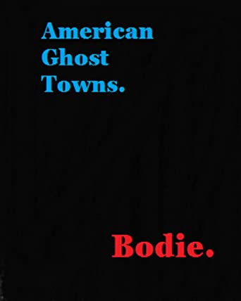 American Ghost Towns - Bodie. [OV]
