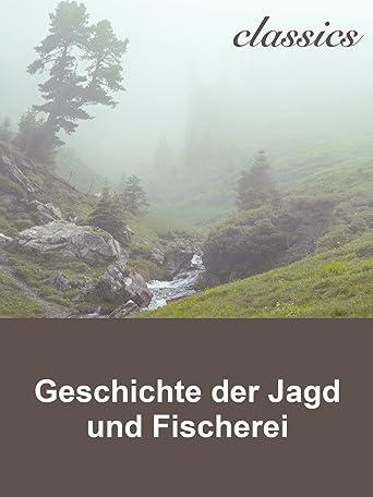 Waidwerk Classics - Geschichte der Jagd und Fischerei