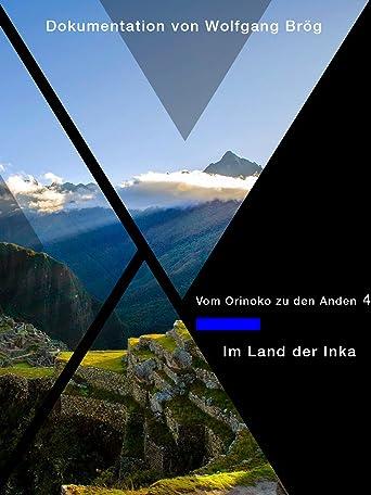 Vom Orinoko zu den Anden 4 - auf den Spuren von Alexander von Humboldt -Im Land der Inka