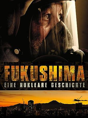 Fukushima: Eine nukleare Geschichte
