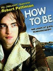 How to Be - Das Leben ist (k)ein Wunschkonzert