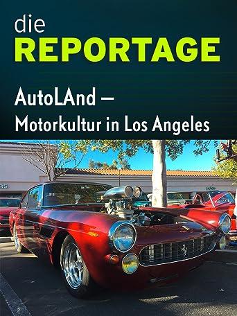 Die Reportage: AutoLAnd - Motorkultur in Los Angeles