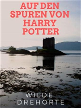 Wilde Drehorte - Auf den Spuren von Harry Potter