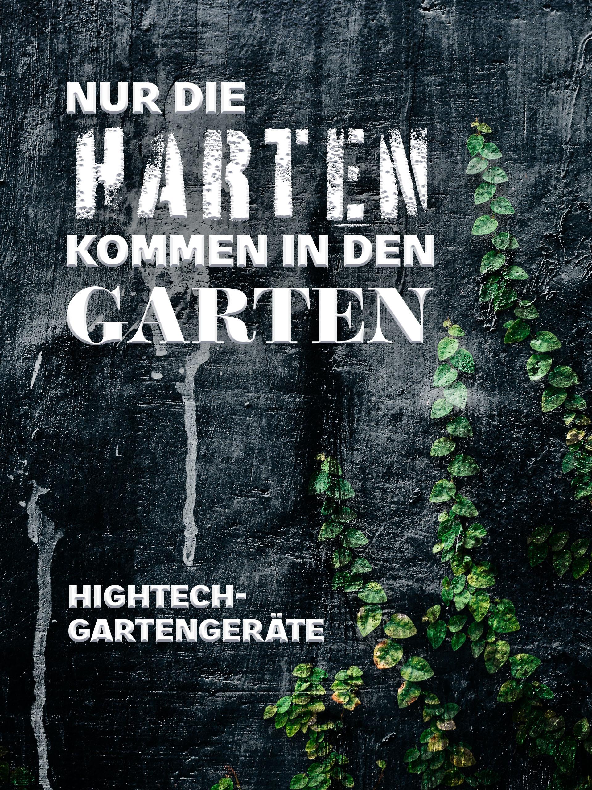 Nur die Harten kommen in den Garten - Hightech-Gartengeräte