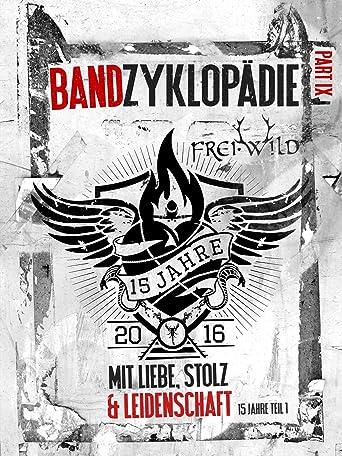 Frei.Wild: Bandzyklopädie Part IX, mit Liebe, Stolz und Leidenschaft - 15 Jahre Teil 1