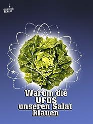 Warum die UFOs unseren Salat klauen