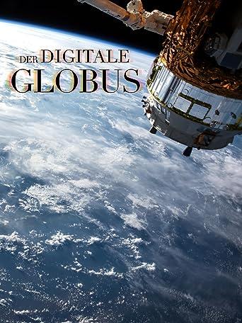Der digitale Globus - Wie die Erdbeobachtung unsere Welt verändert