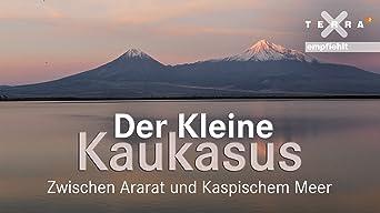 Der Kleine Kaukasus - Zwischen Ararat und Kaspischem Meer