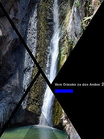 Vom Orinoko zu den Anden 2- auf den Spuren von Alexander von Humboldt -Die Flüsse