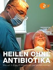 Heilen ohne Antibiotika - Wie wir in Zukunft Infektionen behandeln können