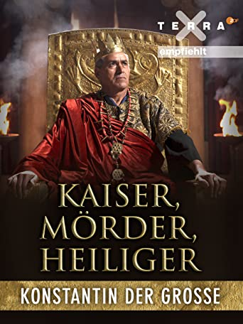 Kaiser, Mörder, Heiliger - Konstantin der Große