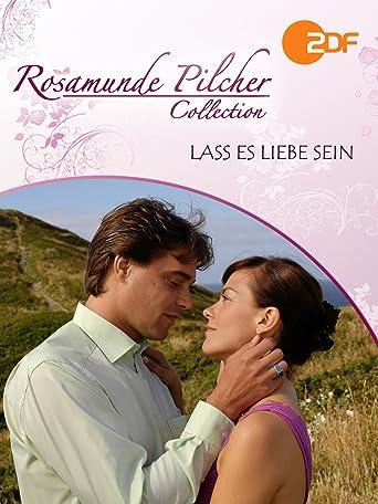 Rosamunde Pilcher: Lass es Liebe sein