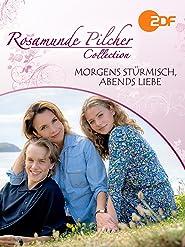 Rosamunde Pilcher: Morgens stürmisch, abends Liebe