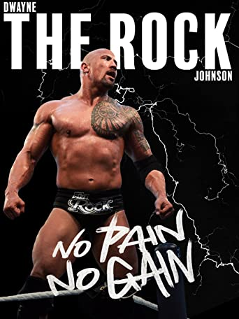 "Dwayne ""The Rock"" Johnson: No Pain No Gain"