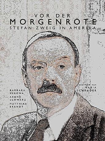 Vor der Morgenröte: Stefan Zweig in Amerika