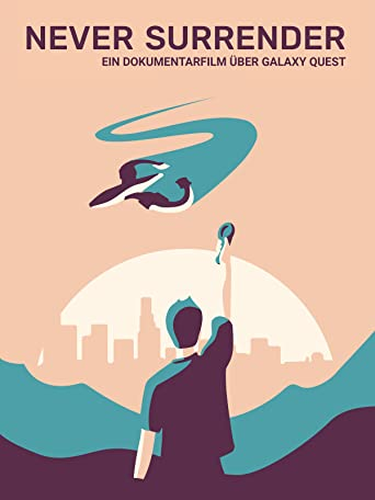 Never Surrender: Ein Dokumentarfilm Über Galaxy Quest