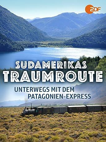 Südamerikas Traumroute - Unterwegs mit dem Patagonien-Express