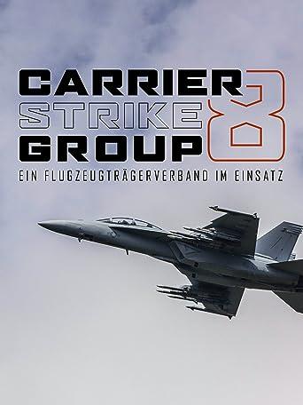Carrier Strike Group 8 - Ein Flugzeugträgerverband im Einsatz