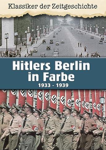 Hitlers Berlin in Farbe - Teil 1 1933 - 1939
