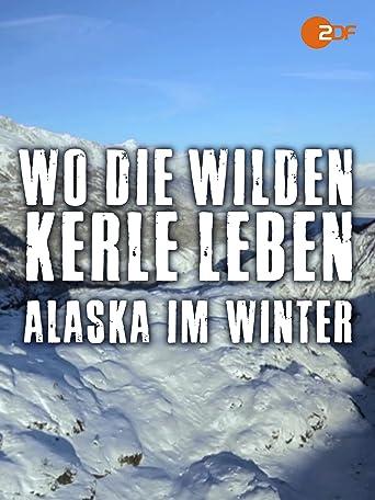 Wo die wilden Kerle leben - Alaska im Winter