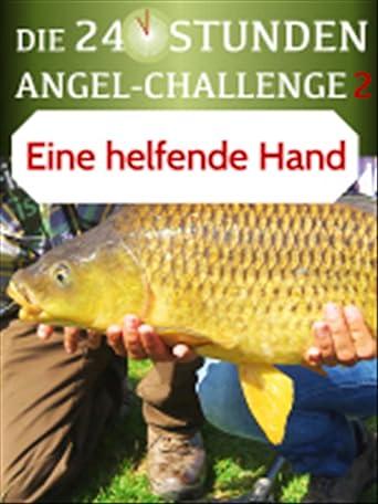 Die 24-Stunden-Angel-Challenge 2 - Eine helfende Hand