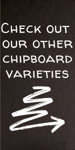 Check out our other chipboard variety