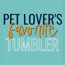 pet lover's favorite tumbler