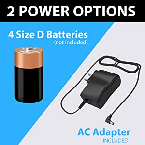 Powerd by included AC Adapter, or use 4 D size batteries (not included)