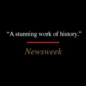 "Newsweek says, ""A stunning work of history."""