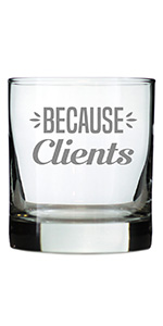 Text says Because Clients in bold font, engraved onto a rocks glass