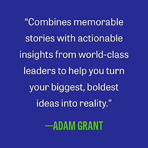 """Adam Grant says, """"Combines memorable stories with actionable insights from world-class leaders."""""""