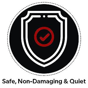 Safe, Non-Damaging & Quiet