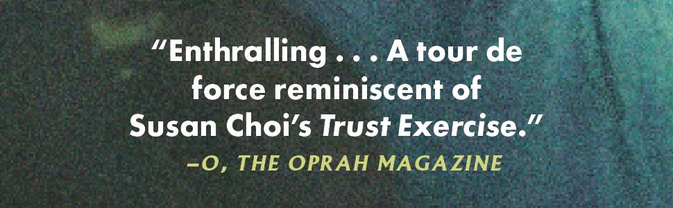 "Enthralling...A tour de force reminiscent of Susan Choi's Trust Exercise"" - O⸴ The Oprah Magazine"