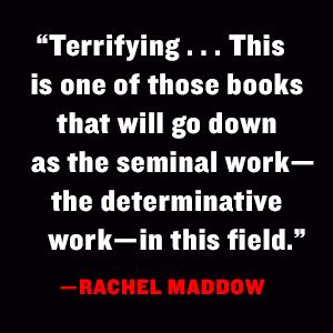 """This is one of those books that will go down as the seminal work in this field."""" -Rachel Maddow"""