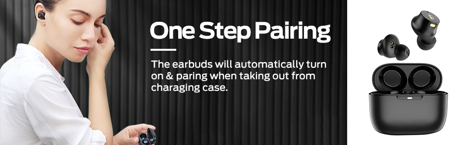 One Step Pairing,Taking Out Will Connect The earbuds will automatically turn on