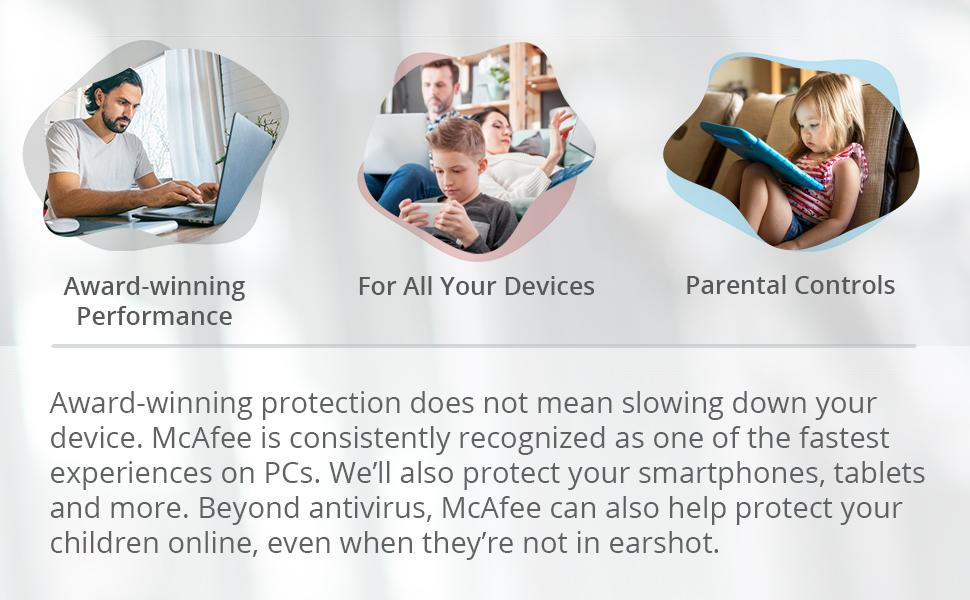 McAfee will protect your smartphones, tablets and more. Beyond antivirus.