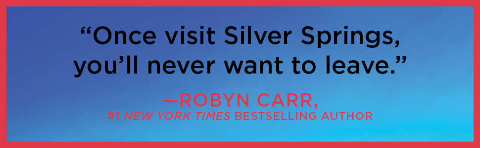 """""""Once visit Silver Springs, you'll never want to leave."""" -Robyn Carr"""