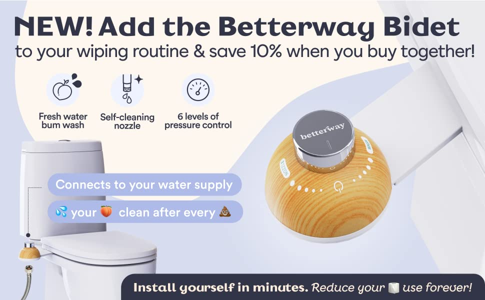 Add the new betterway bidet to your wiping routine and save 10%