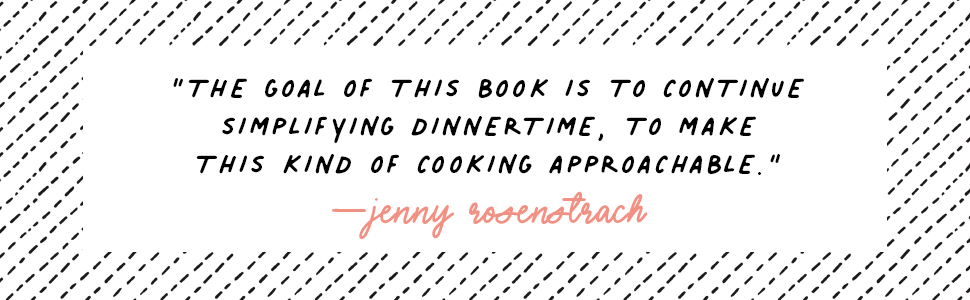 """""""The goal of this book is to continue simplifying dinnertime…."""" - Jenny Rosenstrach"""