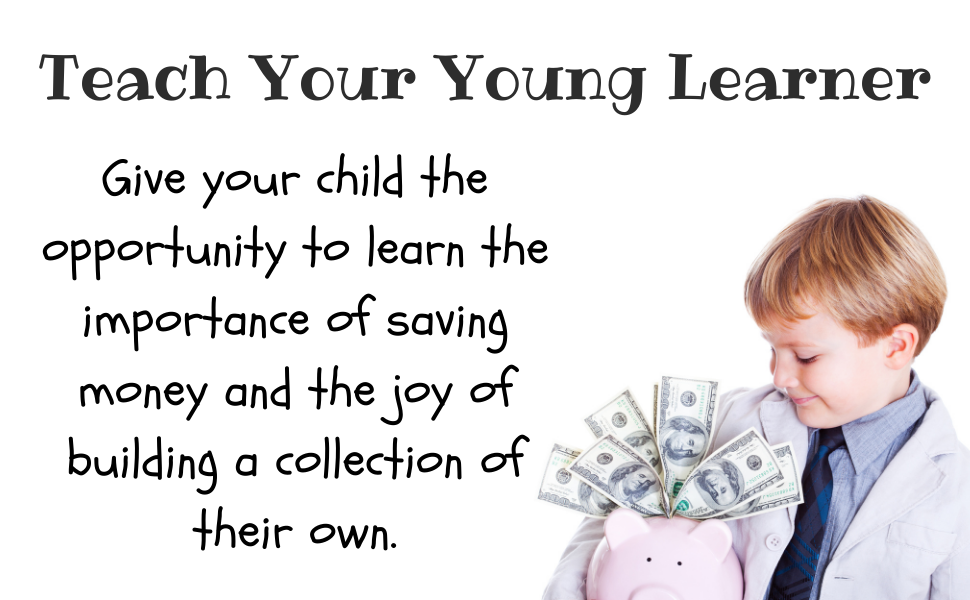 Teach your young learner. Learn about saving money and the joy of building a collection